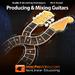 Producing and Mixing Guitars